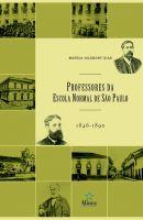 Professores da Escola Normal de São Paulo (1846-1890): uma história não escrita