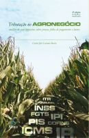 Tributação no Agronegócio: análise de seus impactos sobre preços, folha de pagamento e lucros