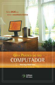 Guia Prático do Seu Computador: muitas dicas que evitam a assistência técnica