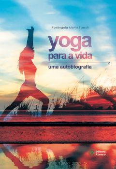 Yoga para a vida: uma autobiografia