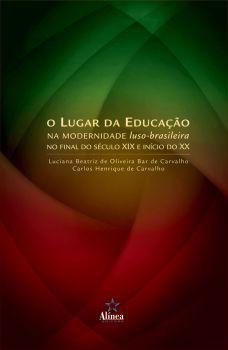 O Lugar da Educação na Modernidade Luso-Brasileira no final do século XIX e início do século XX