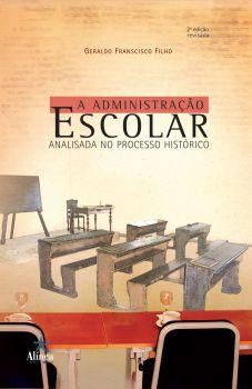 A Administração Escolar Analisada no Processo Histórico