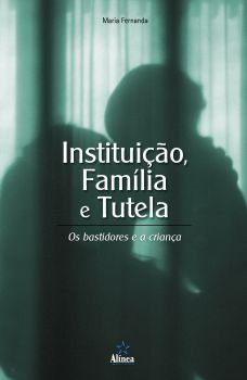 Instituição, Família e Tutela: os bastidores e a criança