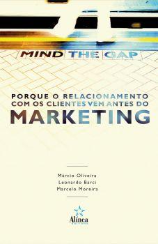 Mind the Gap, porque o relacionamento com os clientes vem antes do Marketing