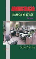 Administração: uma visão para bem administrar - Vol. I