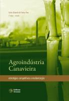 Agroindústria Canavieira: estratégias competitivas e modernização