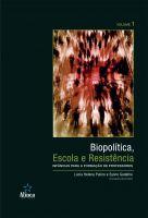 Biopolítica, Escola e Resistência: infâncias para a formação de professores - Volume 1