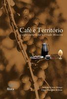 Café e Território: A Cafeicultura no Cerrado Mineiro