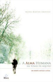 A Alma Humana em Tomás de Aquino: um debate antigo e atual