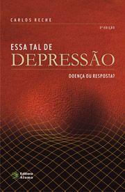 Essa Tal de Depressão: doença ou resposta?