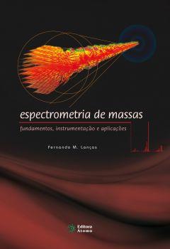 Espectrometria de massas: fundamentos, instrumentação e aplicações