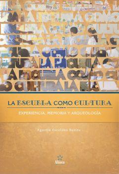 La Escuela como Cultura: experiencia, memoria, arqueología