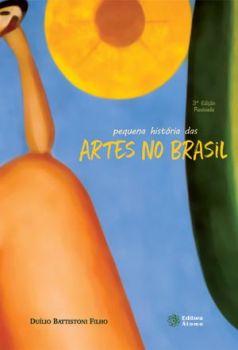Pequena História das Artes no Brasil