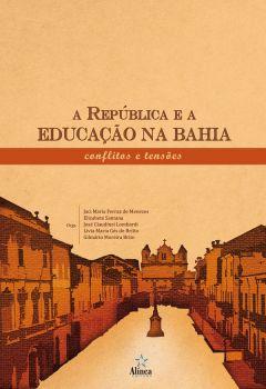 A República e a educação na Bahia: conflitos e tensões