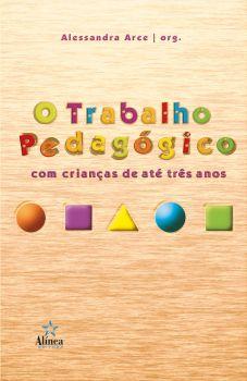 O Trabalho Pedagógico com Crianças de até Três Anos