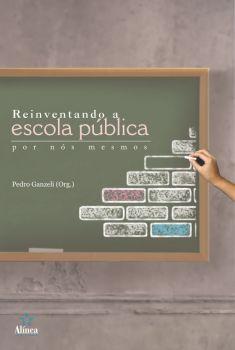 Reinventando a Escola Pública por Nós Mesmos