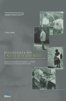 Psicologia do Envelhecimento: relações sociais, bem-estar subjetivo e atuação profissional em contextos diferenciados
