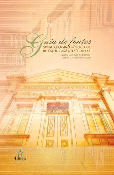 Guia de Fontes Sobre o Ensino Público de Belém do Pará no Século XX: da instrução primária ao ensino fundamental