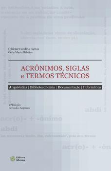 Acrônimos, Siglas e Termos Técnicos - Arquivística, Biblioteconomia, Documentação e Informática