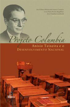 Projeto Columbia: Anísio Teixeira e o desenvolvimento nacional