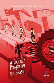 A Educação Profissional no Brasil: história, desafios e perspectivas para o século XXI