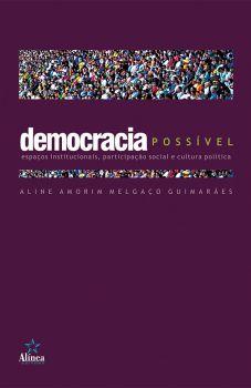 Democracia Possível: espaços institucionais, participação social e cultura política
