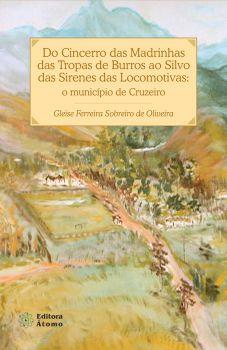 Do Cincerro das Madrinhas das Tropas de Burros ao Silvo das Sirenes das Locomotivas: o município de Cruzeiro
