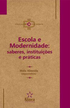 Escola e Modernidade: saberes, instituições e práticas