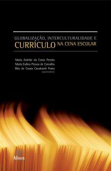 Globalização, Interculturalidade e Currículo na Cena Escolar