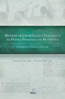 História de Colaboração e Investigação na Prática Pedagógica em Matemática: ultrapassando os limites da sala de aula