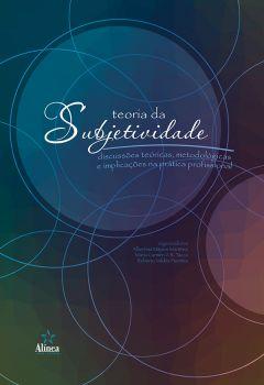Teoria da Subjetividade: discussões teóricas, metodológicas e implicações na prática profissional