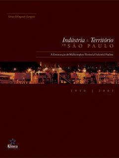 Indústria e Território em São Paulo: a estruturação do multicomplexo territorial industrial paulista (1950-2005)