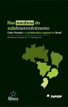 Nas Sombras do Subdesenvolvimento: Celso Furtado e a problemática regional no Brasil