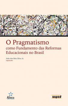 O Pragmatismo como Fundamento das Reformas Educacionais no Brasil