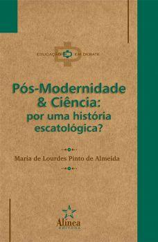 Pós-Modernidade & Ciência: por uma história escatológica?